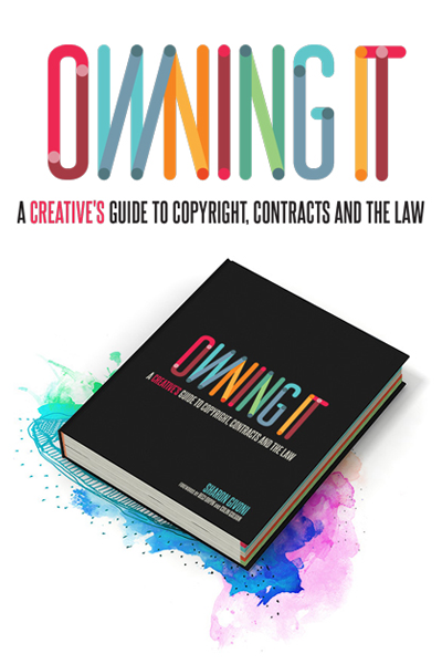 Owning It: A Creative's Guide to Copyright, Contracts and the Law published by Creative Minds Publishing (2015)